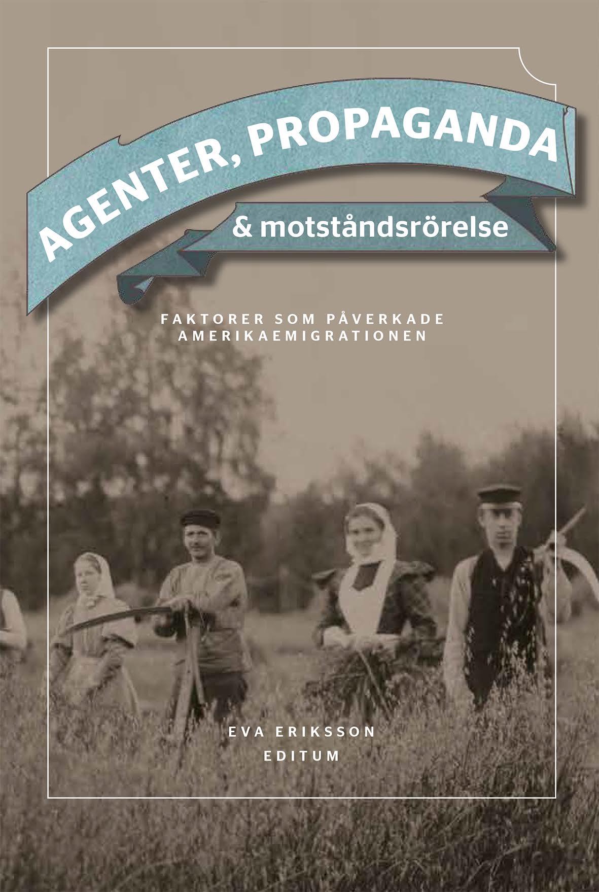 Agenter, propaganda & motståndsrörelse : faktorer som påverkade Amerikaemigrationen av Eva Eriksson